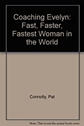 Coaching Evelyn: Fast, Faster, Fastest Woman in the World