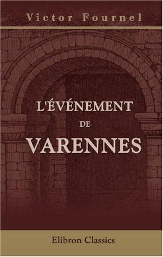 L'événement de Varennes: (Avec un plan et une autographie)