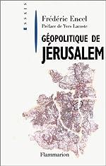 Géopolitique de Jérusalem de Frédéric Encel