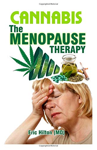 CANNABIS THE MENOPAUSE THERAPY: ALL YOU NEED TO KNOW ABOUT MENOPAUSE AND PERIMENOPAUSE, SYMPTOMS AND CAUSES. POSSIBLE CURE THROUGH CBD OIL
