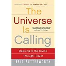 The Universe Is Calling: Opening to the Divine Through Prayer by Eric Butterworth (2010-01-05)