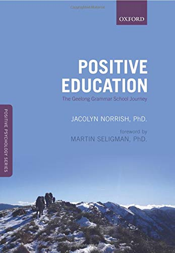 Positive Education: The Geelong Grammar School Journey (Positive Psychology)