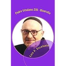 Padre Vitaliano Zilli: Biografia di un missionario francescano santo: da Gemona all' Argentina