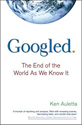 Googled: The End of the World as We Know It by Ken Auletta (2010-03-04)
