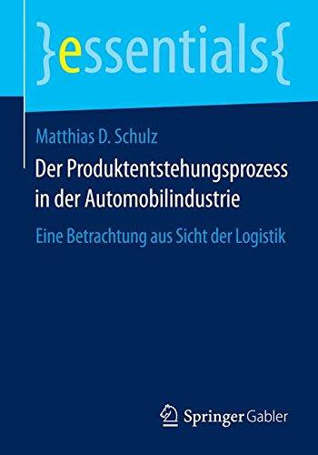 Der Produktentstehungsprozess in der Automobilindustrie: Eine Betrachtung aus Sicht der Logistik (essentials) (German Edition)
