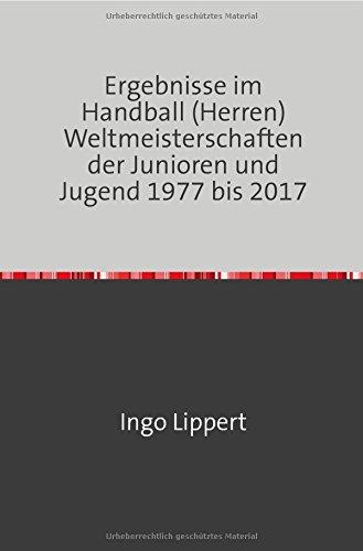Ergebnisse im Handball (Herren) Weltmeisterschaften der Junioren und Jugend 1977 bis 2017