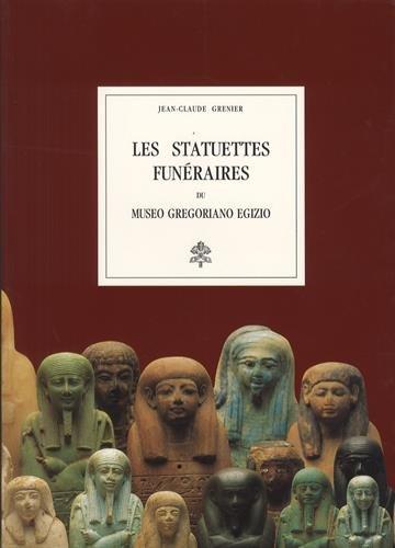 Les statuettes funéraires du Museo Gregoriano Egizio. Ediz. illustrata (Aegyptiaca gregoriana) por Jean-Claude Grenier