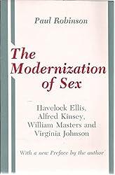 The Modernization of Sex: Havelock Ellis, Alfred Kinsey, William Masters