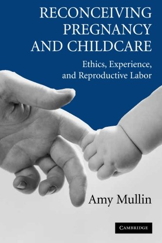 Reconceiving Pregnancy and Childcare: Ethics, Experience, and Reproductive Labor (Cambridge Studies in Philosophy and Public Policy)