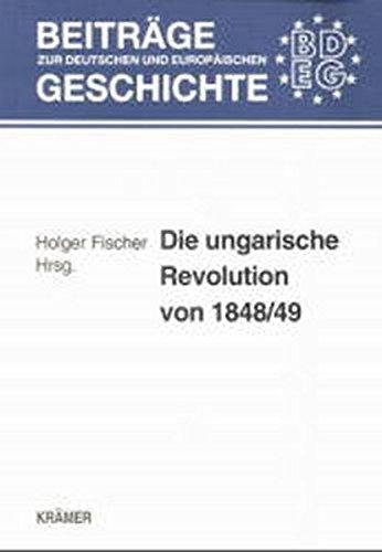 Die ungarische Revolution von 1848/49: Vergleichende Aspekte der Revolutionen in Ungarn und Deutschland (Beiträge zur deutschen und europäischen Geschichte)