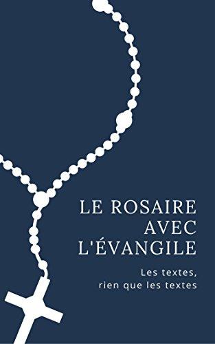 Le rosaire avec l'Évangile: les mystères, les fruits, les textes