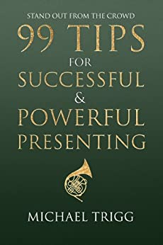 Stand Out From the Crowd - 99 Tips for Successful & Powerful Presenting by [Trigg, Michael]