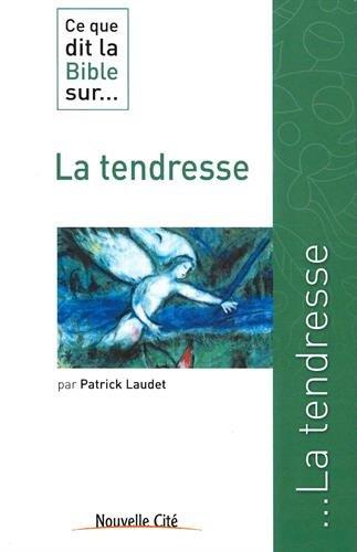 Ce que dit la Bible sur... la tendresse par Patrick Laudet
