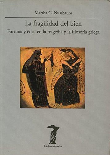 La fragilidad del bien: Fortuna y ética en la tragedia y la filosofía griega (La balsa de la Medusa)