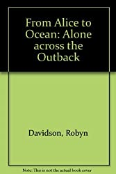 From Alice to Ocean Alone Across the Outback by Rick Smolan (1992-11-26)
