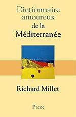 Dictionnaire amoureux de la Méditerranée de Richard MILLET