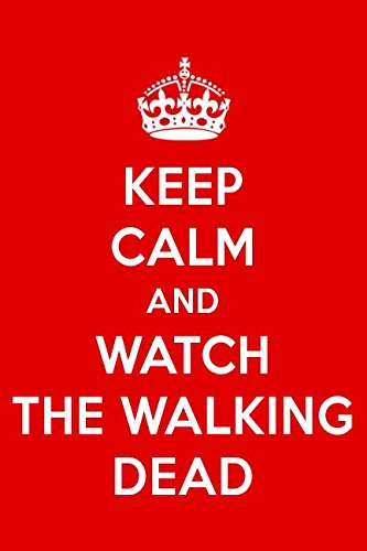 Keep Calm And Watch The Walking Dead: The Walking Dead Designer Notebook (Watch Dead Walking The)