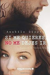 Si me quieres, no me dejes ir par Amabile Giusti
