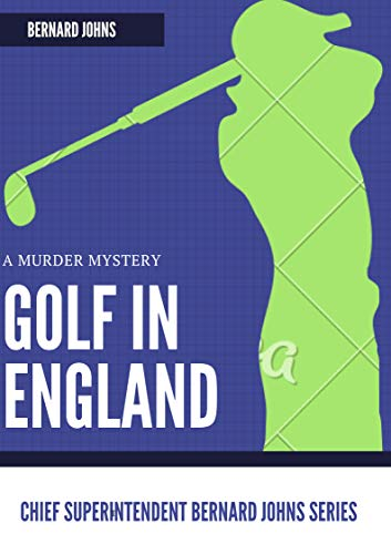 Golf in England: A murder (Chief Superintendent Bernard Johns Book 2) (English Edition) -
