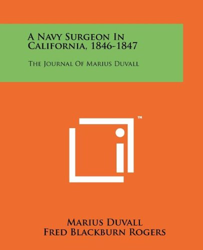 A Navy Surgeon in California, 1846-1847: The Journal of Marius Duvall 1847 Rogers