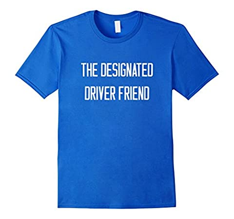 Men's Funny The Designated Driver Friend T-shirt Men Women Gift Medium Royal Blue