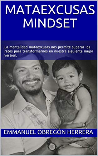 Mataexcusas Mindset: La mentalidad mataexcusas nos permite superar los retos para transformarnos en nuestra siguiente mejor versión. (Spanish Edition) book cover