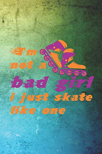 I'm Not A Bad Girl I Just Skate Like One: Roller Derby Notebook Journal Composition Blank Lined Diary Notepad 120 Pages Paperback Green