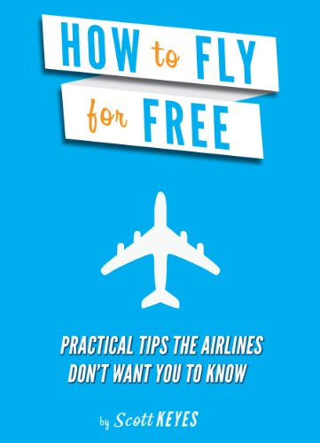 How To Fly For Free: Practical Tips The Airlines Don't Want You To Know (English Edition)