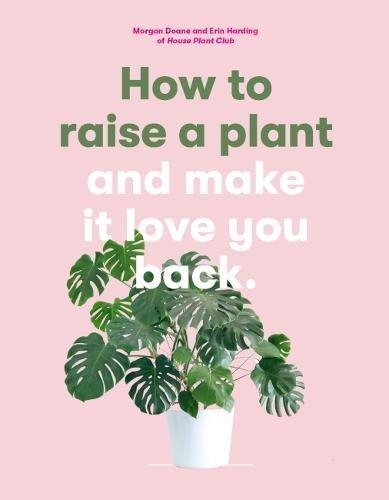 Preisvergleich Produktbild How to Raise a Plant: (and Make It Love You Back)