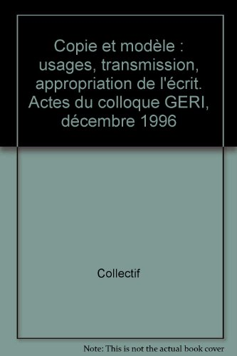 Copie et modle : usages, transmission, appropriation de l'crit. Actes du colloque GERI, dcembre 1996