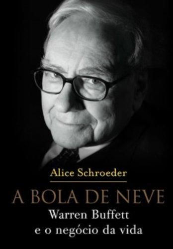 Portada del libro A Bola De Neve. Warren Buffett E O Negócio Da Vida (Em Portuguese do Brasil)