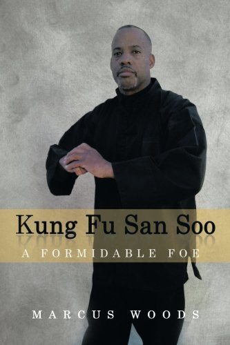 Kung Fu San Soo: A Formidable Foe by Woods, Marcus (2013) Paperback