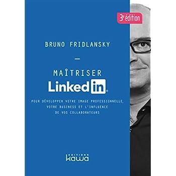 Maîtriser Linkedin: Pour développer votre image professionnelle, votre business et l'influence de vos collaborateurs