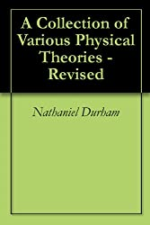 A Collection of Various Physical Theories - Revised (English Edition)
