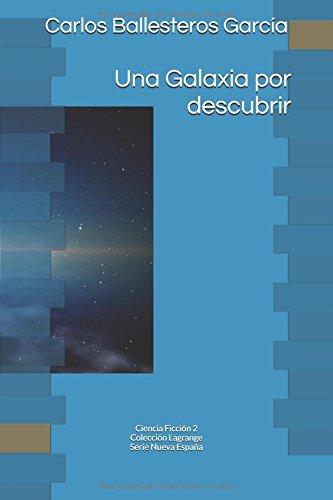 Una Galaxia por descubrir: Colección Lagrange. Ciencia Ficción 2 (Nueva España) por Carlos Ballesteros García, Carlos Ballesteros Garcia