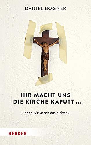 Ihr macht uns die Kirche kaputt...: ... doch wir lassen das nicht zu!