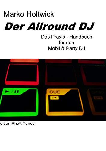 Der Allround DJ: Das Praxis-Handbuch für den Mobil & Party DJ (Kindle Dj)