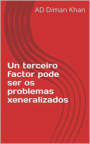 Un terceiro factor pode ser os problemas xeneralizados  (Galician Edition) por AD Diman  Khan