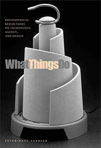 What Things Do: Philosophical Reflections on Technology, Agency, And Design di Peter-Paul Verbeek