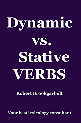 Dynamic vs. Stative Verbs: Master your English vocabulary with the best lexicology consultant available (English Edition)