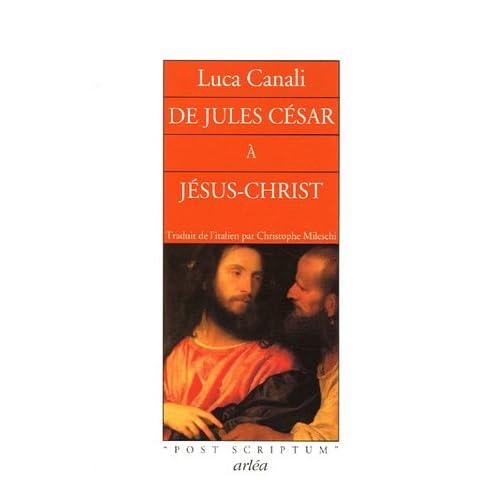 De Jules César à Jésus-Christ : Mystères, atrocités, splendeurs d'un siècle qui changea le cours de l'histoire