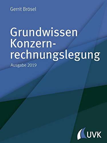 Grundwissen Konzernrechnungslegung: Ausgabe 2019