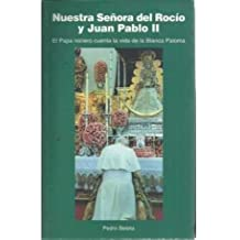 NUESTRA SEÑORA DEL ROCÍO Y JUAN PABLO II. El Papa rociero cuenta la vida de