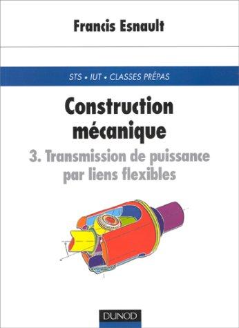 Construction mécanique Tome 3 : Transmission de puissance par liens flexibles