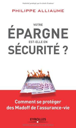 Votre épargne est-elle en sécurité ?: Comment se protéger des Madoff de l'assurance-vie. par Philippe Alliaume