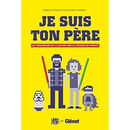 Je suis ton père: Les Personnages de la culture geek au secours des parents