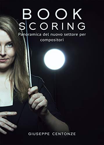 Book Scoring: Panoramica del nuovo settore per compositori (Italian Edition)