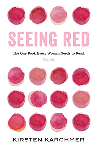 Seeing Red: The One Book Every Woman Needs to Read. Period.