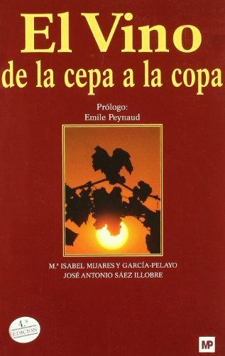 El vino : de la cepa a la copa por María Isabel Mijares, José Antonio Sáez Illobre