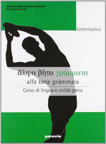 Alfa beta grammata. Grammatica. Corso di lingua e civilt greca. Per le Scuole superiori